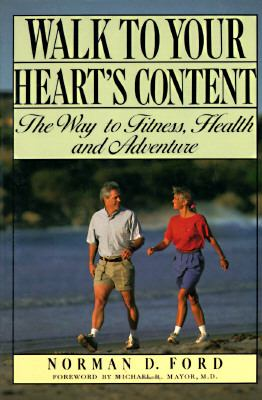 Walk to Your Heart's Content The Way to Fitness, Health and Adventure N/A 9780881502176 Front Cover