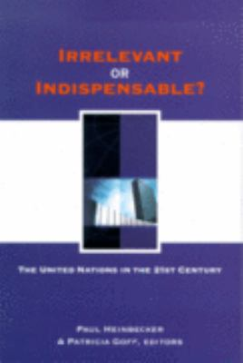 Irrelevant or Indispensable? The United Nations in the Twenty-First Century  2005 9780889209176 Front Cover
