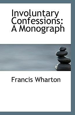 Involuntary Confessions : A Monograph N/A 9781113417176 Front Cover