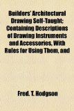 Builders' Architectural Drawing Self-Taught; Containing Descriptions of Drawing Instruments and Accessories, with Rules for Using Them, And N/A edition cover