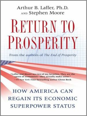 Return to Prosperity: How America Can Regain Its Economic Superpower Status  2010 9781400166176 Front Cover