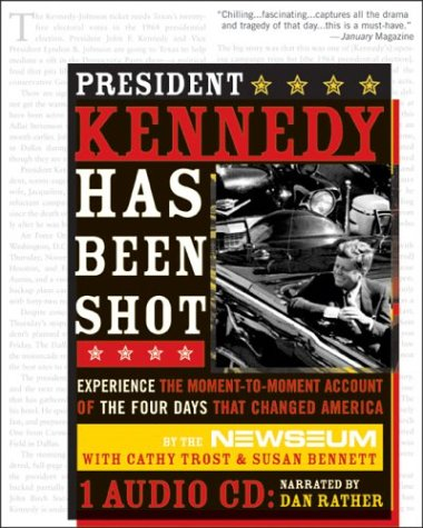 President Kennedy Has Been Shot (with CD) A Moment-to-Moment Account of the Four Days That Changed America  2003 edition cover