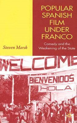 Popular Spanish Film under Franco Comedy and the Weakening of the State  2006 9781403941176 Front Cover