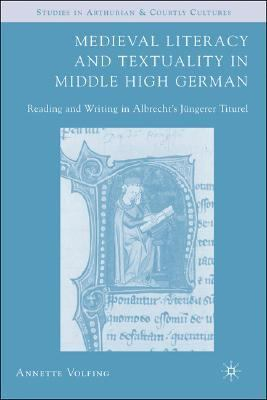 Medieval Literacy and Textuality in Middle High German Reading and Writing in Albrecht's Jüngerer Titurel  2007 9781403970176 Front Cover