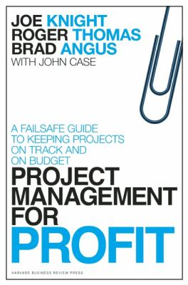 Project Management for Profit A Failsafe Guide to Keeping Projects on Track and on Budget  2012 edition cover