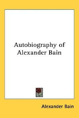 Autobiography of Alexander Bain  N/A edition cover