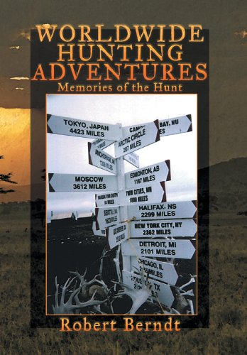Worldwide Hunting Adventures Memories of the Hunt  2013 9781483646176 Front Cover