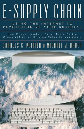 E-Supply Chain Using the Internet to Revolutionize Your Business  2001 9781576751176 Front Cover