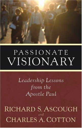 Passionate Visionary Leadership Lessons from the Apostle Paul  2006 9781598560176 Front Cover