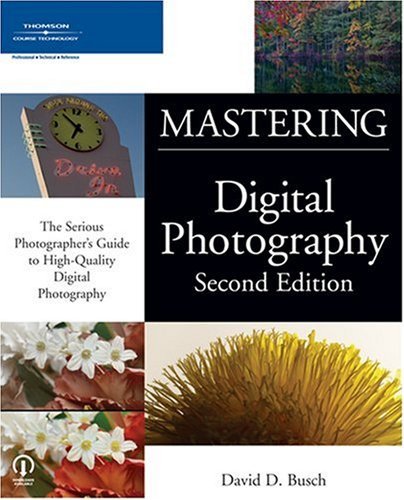 Mastering Digital Photography  2nd 2006 (Revised) 9781598630176 Front Cover