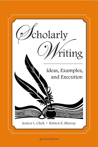 Scholarly Writing Ideas, Examples, and Execution 2nd 2012 edition cover