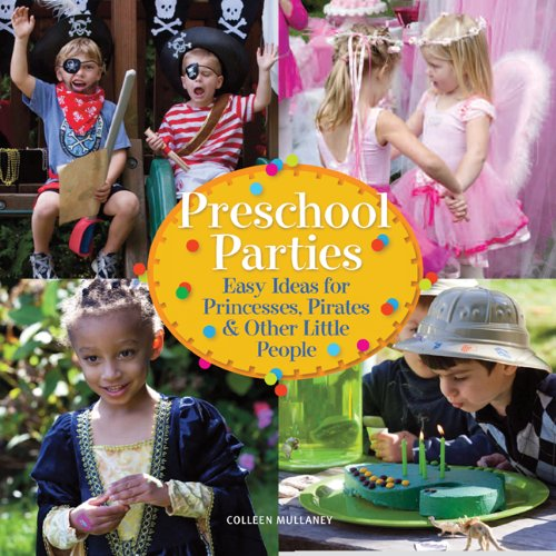 Preschool Parties Easy Ideas for Princesses, Pirates and Other Little People  2011 9781936096176 Front Cover