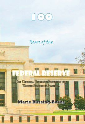 100 Years of the Federal Reserve The Central Banking System in the United States of America  2011 9781937536176 Front Cover