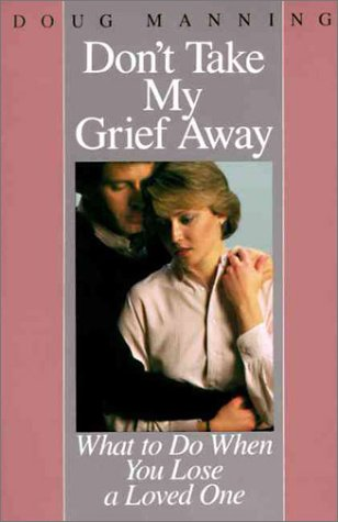 Don't Take My Grief Away What to Do When You Lose a Loved One  1984 edition cover