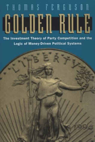 Golden Rule The Investment Theory of Party Competition and the Logic of Money-Driven Political Systems N/A 9780226243177 Front Cover