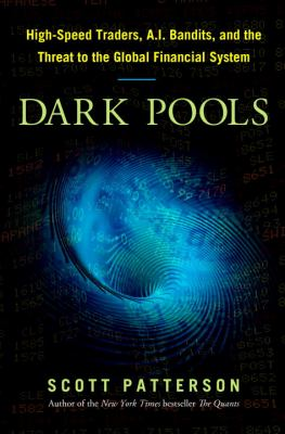 Dark Pools The Rise of the Machine Traders and the Rigging of the U. S. Stock Market  2012 edition cover