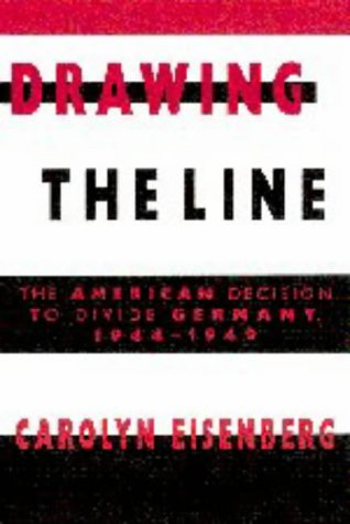 Drawing the Line The American Decision to Divide Germany, 1944-1949  1997 (Reprint) edition cover