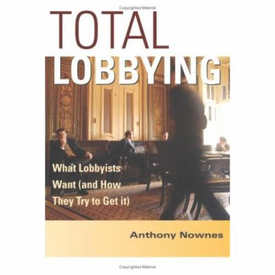Total Lobbying What Lobbyists Want, and How They Try to Get It  2006 9780521838177 Front Cover