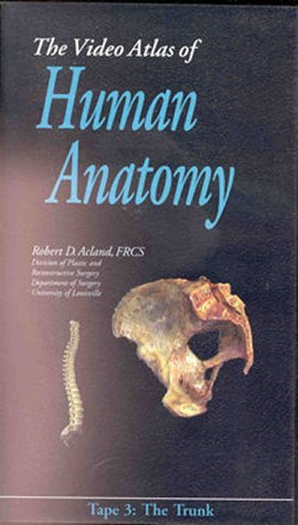 Acland's Video Atlas of Human Anatomy Tape 3 : The Trunk 1st 1997 edition cover