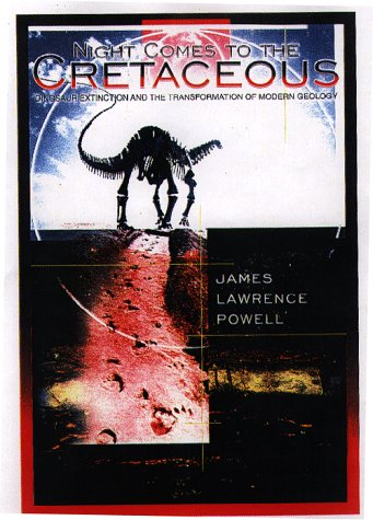 Night Comes to the Cretaceous Dinosaur Extinction and the Transformation of Modern Geology  1998 (Revised) edition cover
