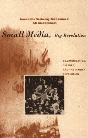 Small Media, Big Revolution Communication, Culture, and the Iranian Revolution  1994 edition cover