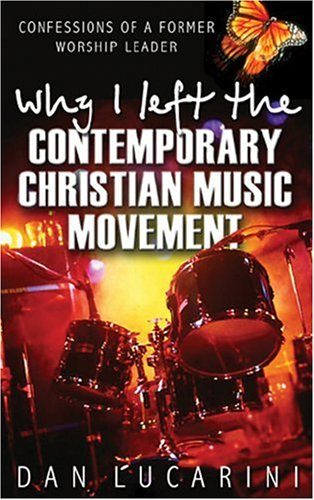 Why I Left the Contemporary Christian Music Movement Confessions of a Former Worship Leader  2002 edition cover