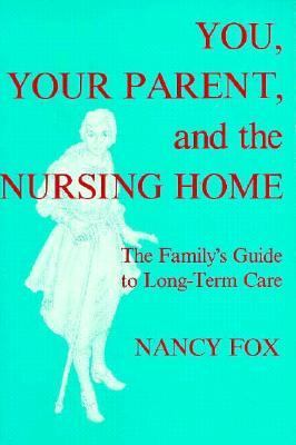 You, Your Parent and the Nursing Home The Family's Guide to Long-Term Care N/A 9780879753177 Front Cover