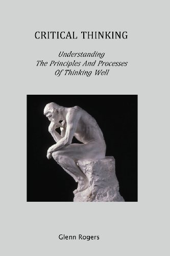 Critical Thinking Understanding the Principles and Processes of Thinking Well N/A 9780982837177 Front Cover