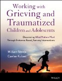 Working with Grieving and Traumatized Children and Adolescents Discovering What Matters Most Through Evidence-Based, Sensory Interventions  2013 edition cover