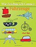 Wie Zeichne Ich Comics - Fahrzeuge Zeichnen B�cher - Zeichnen F�r Anf�nger B�cher N/A 9781494290177 Front Cover