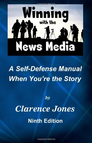 Winning with the News Media A Self-Defense Manual When You're the Story N/A edition cover