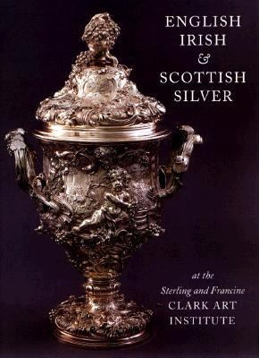 English, Irish and Scottish Silver At the Sterling and Francine Clark Art Institute N/A 9781555951177 Front Cover