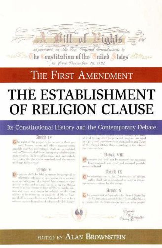 First Amendment - The Establishment of Religion Clause Its Constitutional History and the Contemporary Debate  2007 edition cover