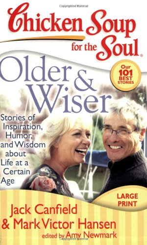 Chicken Soup for the Soul: Older and Wiser Stories of Inspiration, Humor, and Wisdom about Life at a Certain Age Large Type 9781935096177 Front Cover
