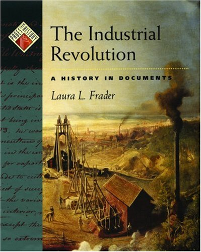 Industrial Revolution A History in Documents  2005 9780195128178 Front Cover