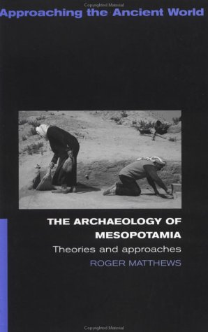 Archaeology of Mesopotamia Theories and Approaches  2003 9780415253178 Front Cover