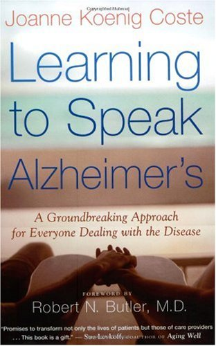 Learning to Speak Alzheimer's A Groundbreaking Approach for Everyone Dealing with the Disease  2004 edition cover