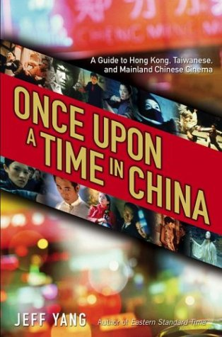 Once upon a Time in China A Guide to Hong Kong, Taiwanese, and Mainland Chinese Cinema  2003 9780743448178 Front Cover