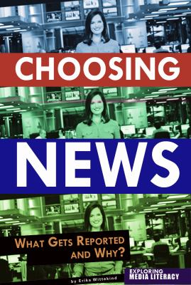 Choosing News What Gets Reported and Why  2012 edition cover