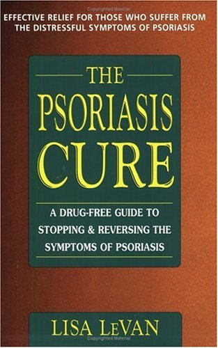 Psoriasis Cure A Drug-Free Guide to Stopping and Reversing the Symptoms of Psoriasis  1999 9780895299178 Front Cover