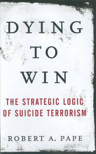 Dying to Win The Strategic Logic of Suicide Terrorism  2005 edition cover