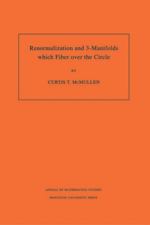 Renormalization and 3-Manifolds Which Fiber over the Circle (AM-142), Volume 142   1996 9781400865178 Front Cover