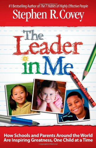 Leader in Me How Schools and Parents Around the World Are Inspiring Greatness, One Child at a Time N/A edition cover