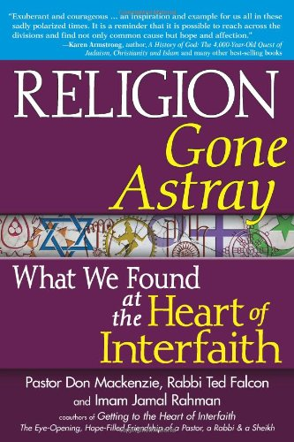 Religion Gone Astray What We Found at the Heart of Interfaith  2011 edition cover