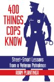400 Things Cops Know: Street-smart Lessons from a Veteran Patrolman  2014 9781610352178 Front Cover