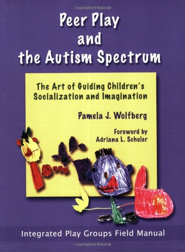 Peer Play and the Autism Spectrum The Art of Guiding Children's Socialization and Imagination  2003 edition cover