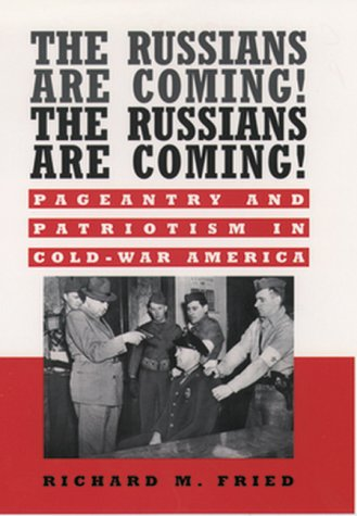 Russians Are Coming! The Russians Are Coming! Pageantry and Patriotism in Cold-War America  1998 edition cover