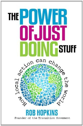 Power of Just Doing Stuff How Local Action Can Change the World  2013 edition cover