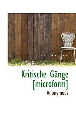 Kritische G�nge [Microform]  N/A 9781116684179 Front Cover
