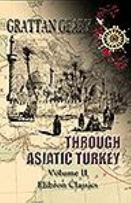 Through Asiatic Turkey: Narrative of a Journey from Bombay to the Bosphorus. Volume 2 N/A 9781402190179 Front Cover